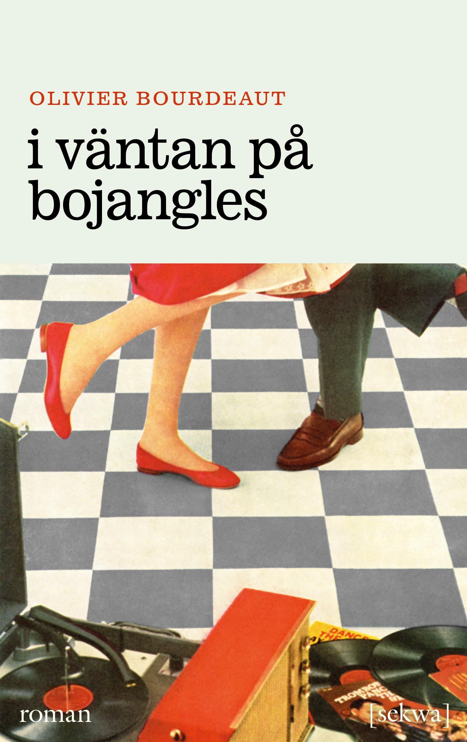 Olivier Bourdeaut: I väntan på Bojangles